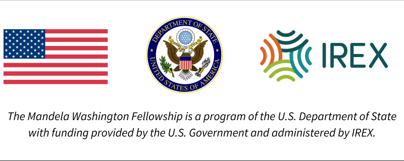 The Mandela Washington Fellowship is a program of the U.S. Department of State with funding provided by the U.S. Government and administered by IREX.