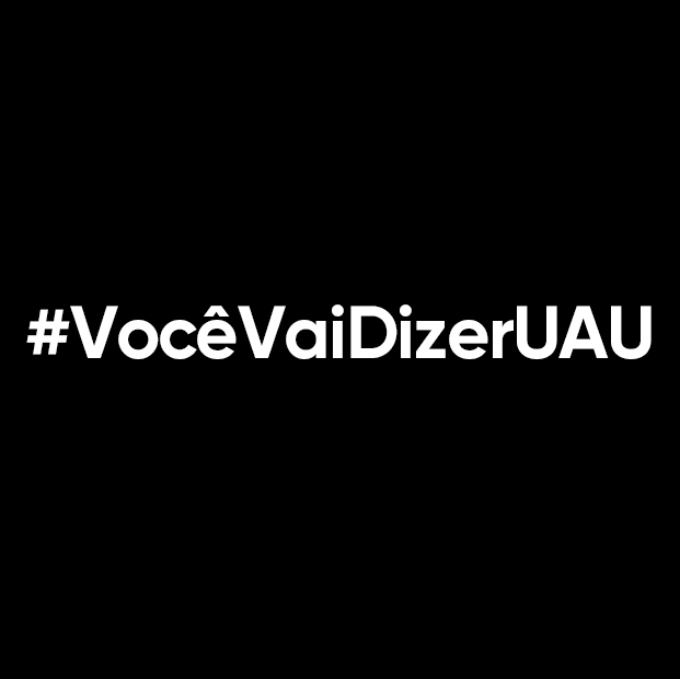 #VocêVaiDizerUAU