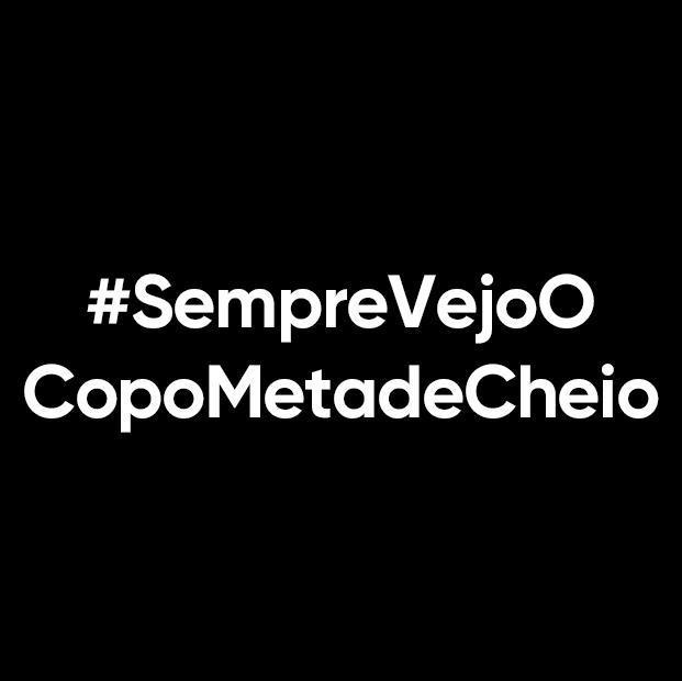 #SempreVejo OCopoMetadeCheio