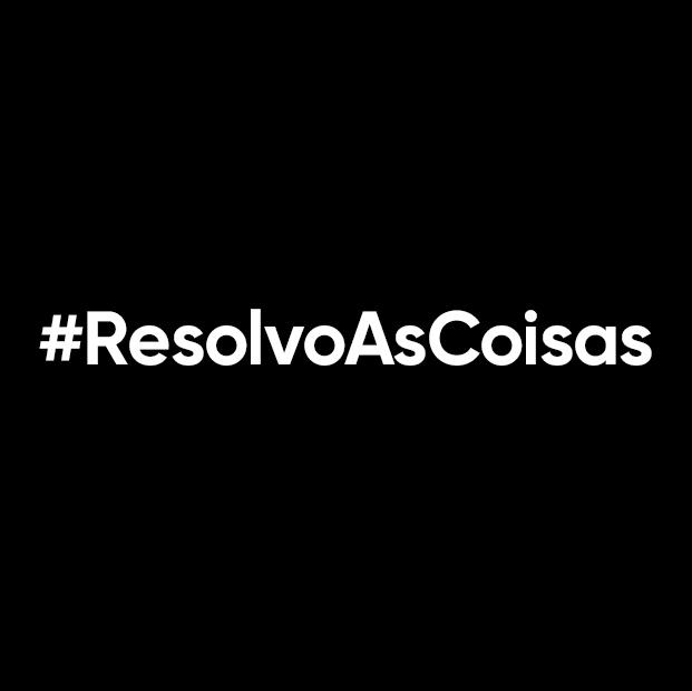 #ResolvoAsCoisas